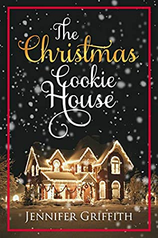 The Christmas Cookie House: A Sweet Holiday Romance (Christmas House Romances Book 1)