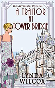 A Traitor At Tower Bridge (The Lady Eleanor Mysteries Book 3)