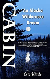 Cabin: An Alaska Wilderness Dream