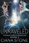Unraveled: Episode 11 of The Shattered Chronicles