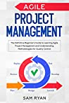 Agile Project Management: The Definitive Beginner's Guide to Learning Agile Project Management and Understanding Methodologies for Quality Control