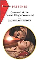 Crowned at the Desert King's Command (Harlequin Presents Book 3790)
