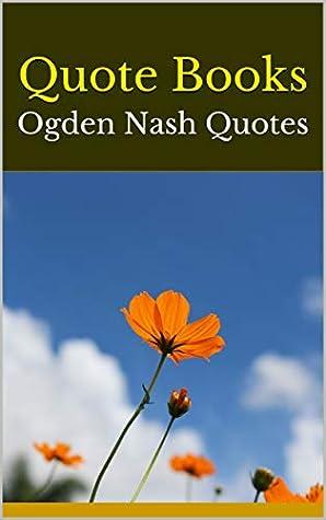 Quote Books: Ogden Nash Quotes