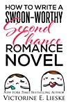 How to Write a Swoon-Worthy Second Chance Romance Novel (Swoon-Worthy Romance Series Book 2)