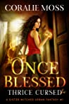 Once Blessed, Thrice Cursed (A Sister Witches Urban Fantasy #1)