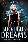 Succubus Dreams (The (un)Lucky Succubus, #5)