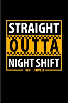 Straight Outta Night Shift Taxi Driver: Funny Driving Quotes ...