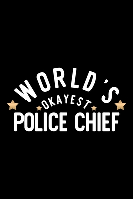 World's Okayest Police Chief: Nice Notebook for Police Chief Funny Christmas Gift Idea for Police Chief Police Chief Journal 100 pages 6x9 inches