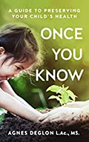 Once You Know: A Guide to Preserving Your Child's Health