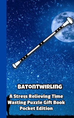 Baton Twirling a Stress Relieving Time Wasting Puzzle Gift Book