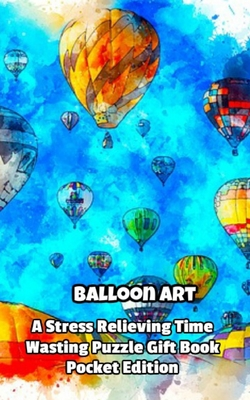 Balloon Art a Stress Relieving Time Wasting Puzzle Gift Book