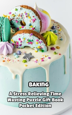 Baking a Stress Relieving Time Wasting Puzzle Gift Book