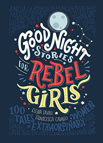 Good Night Stories for Rebel Girls 100 ta - Elena Favilli