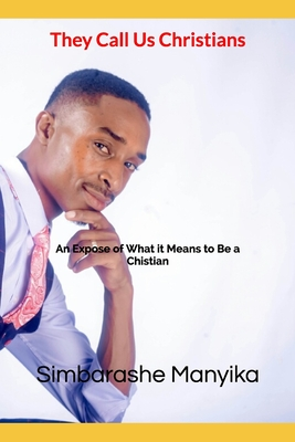 They Call Us Christians: An Expose of What it Means to Be a Chistian