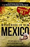 Murderers in New Mexico: Gruesome and Grisly True Stories of Murders in the Sand (Murderers Everywhere Book 1)