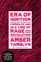 Era of Ignition: Coming of Age in a Time of Rage and Revolution