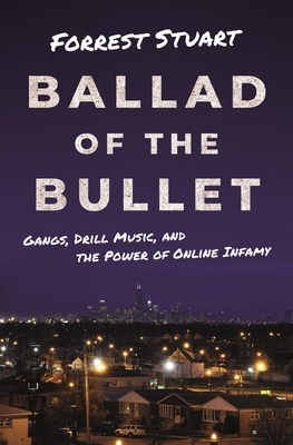 Ballad of the Bullet: Gangs, Drill Music, and the Power of Online Infamy