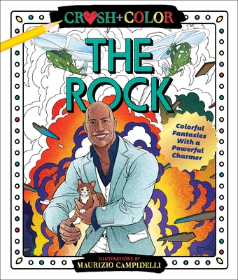 Crush And Color The Rock A Coloring Book Of Fantasies With A Heavyweight Charmer By Maurizio Campidelli