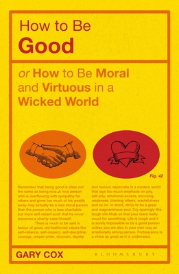 How to be Good: or How to Be Moral and Virtuous in a Wicked World