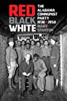 Red, Black, White: The Alabama Communist Party, 1930-1950