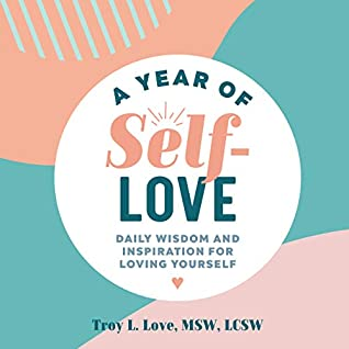 A Year of Self Love: Daily Wisdom and Inspiration for Loving Yourself