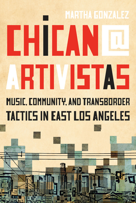 Chican@ Artivistas: Music, Community, and Transborder Tactics in East Los Angeles