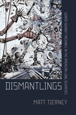 Dismantlings: Words Against Machines in the American Long Seventies