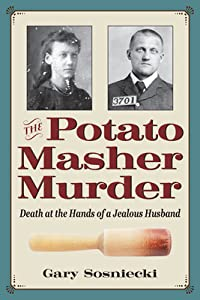 The Potato Masher Murder: Death at the Hands of a Jealous Husband
