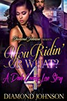 You Ridin' or What? 4: A Dade County Love Story