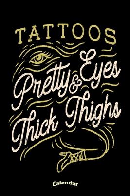 Tattoos Pretty Eyes /& Thick Thighs