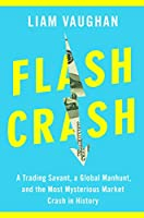Flash Crash: A Trading Savant, a Global Manhunt, and the Most Mysterious Market Crash in History