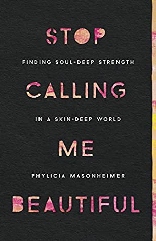 Stop Calling Me Beautiful by Phylicia Masonheimer