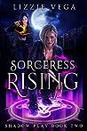 Sorceress Rising (Shadow Play, #2)