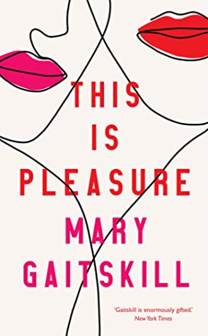 This is Pleasure by Mary Gaitskill