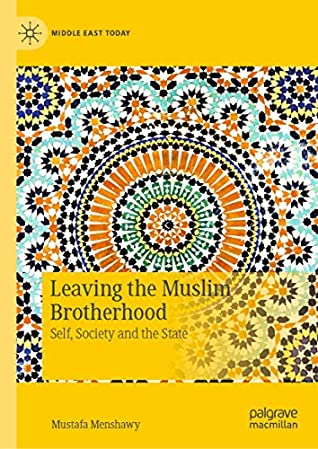 Leaving the Muslim Brotherhood: Self, Society and the State (Middle East Today)