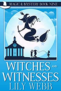 Witches and Witnesses (Magic & Mystery #9)