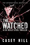 The Watched: Fans of CSI, Criminal Minds or Mindhunter will love this (CSI Reilly Steel Book 4)