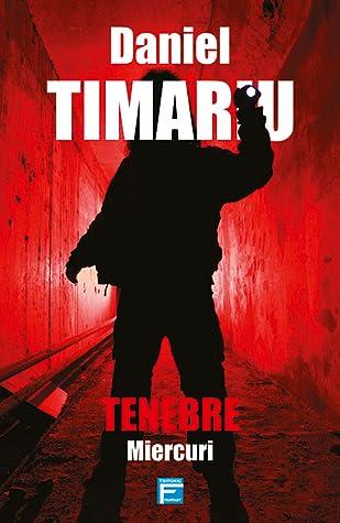 Tenebre. Miercuri by Daniel Timariu