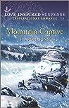 Mountain Captive (Love Inspired Suspense)