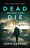 DEAD BEFORE YOU DIE (A DCI Harry McNeil Crime Thriller Book 3)