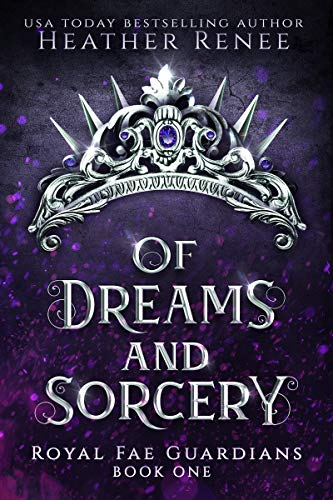 Heather Renee - Of Dreams and Sorcery (Royal Fae Guardians 1)