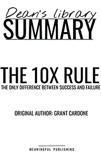 Summary: The 10X Rule by Grant Cardone: The Only Difference Between Success and Failure