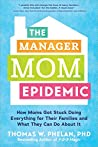 The Manager Mom Epidemic: How Moms Got Stuck Doing Everything for Their Families and What They Can Do About It