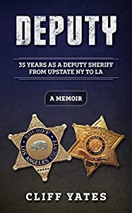 Deputy: 35 Years as a Deputy Sheriff from Upstate NY to LA