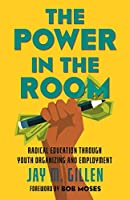 The Power in the Room: Radical Education Through Youth Organizing and Employment