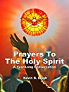 Prayers To The Holy Spirit: A Year-Long Conversation (Prayers To... Book 1)