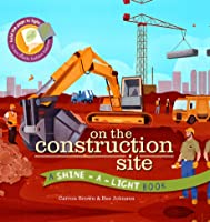 On the Construction Site (A Shine-a-Light Book)