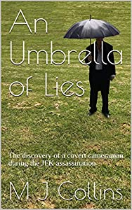 An Umbrella of Lies: The discovery of a covert cameraman during the JFK assassination