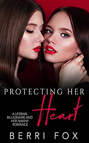 Protecting Her Heart: A Lesbian Billionaire And Her Nanny Romance