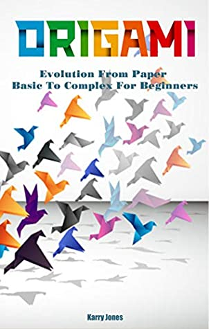 Origami Book: Evolution From Paper - Basic To Complex For Beginners: Origami Book For Kid and Adult